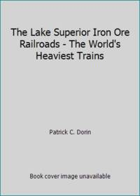 image of The Lake Superior Iron Ore Railroads - The World's Heaviest Trains