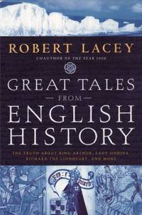 Great Tales from English History : The Truth about King Arthur, Lady Godiva, Richard the...