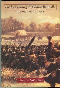 Fredericksburg & Chancellorsville: The Dare Mark Campaign (Great Campaigns of the Civil War Series) by  Daniel E Sutherland - 1st edition - 1998 - from Barbarossa Books Ltd. (SKU: 68866)