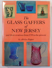 The Glass Gaffers of New Jersey, and Their Creations from 1739 to the Present