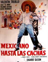 Mexicano hasta las cachas. Con Valentín Trujillo, Yolanda Lievana, Silvia Manríquez, María Sorté. (Cartel de la película)
