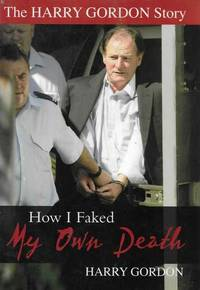 The Harry Gordon Story: How I Faked my Own Death