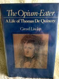 The Opium-Eater: A Life of Thomas De Quincey