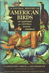 A Natural History of American Birds of Eastern and Central North America by Edward Howe Forbush - 1955