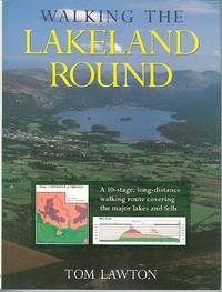 Walking the Lakeland Round : A 10-Stage, Long-Distance Walking Route Covering the Major Lakes and Fells