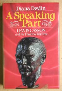 A Speaking Part: Lewis Casson and the Theatre of His Time. by  Diana Devlin - First Edition - 1982 - from N. G. Lawrie Books. (SKU: 41275)
