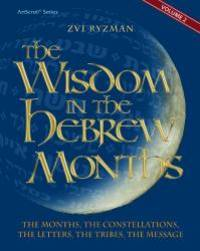 Wisdom in the Hebrew Months volume 2: The months, the constellations, the letters, the tribes,...