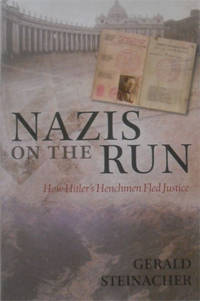 Nazis on the Run : How Hitler's Henchmen Fled Justice