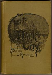 The Dark City, or Customs of the Cockneys by  Leander Richardson - First Edition - 1886 - from Recycled Records and Books and Biblio.com