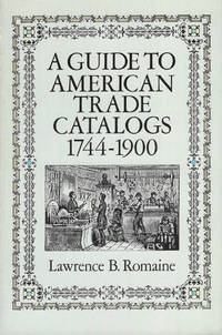 A Guide To American Trade Catalogs, 1744-1900