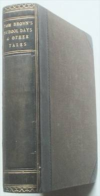 TOM BROWNS SCHOOL DAYS.  By An Old Boy. Bound with. NOVELS AND TALES reprinted form Household Words. Copyright edition vol. V