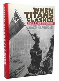 WHEN TITANS CLASHED  How the Red Army Stopped Hitler