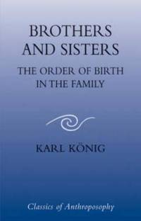 Brothers and Sisters The Order Of Birth In The Family (Classics of Anthroposophy)