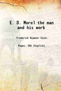 E. D. Morel the man and his work [Hardcover]