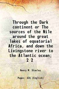 image of Through the Dark continent or The sources of the Nile around the great lakes of equatorial Africa and down the Livingstone river to the Atlantic ocean Volume 2 1878 [Hardcover]