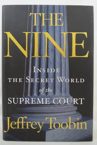 image of THE NINE Inside the Secret World of the Supreme Court (DJ is protected by  a clear, acid-free mylar cover)