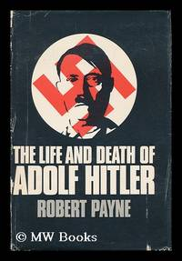 image of The life and death of Adolf Hitler / [by] Robert Payne