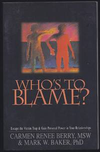 Who's to Blame?: Escape the Victim Trap and Gain Personal Power in Your Relationships by  Mark W  Carmen Renee;Baker - Paperback - 1st Edition 1st Printing - 1996 - from Granada Bookstore  (Member IOBA) and Biblio.com