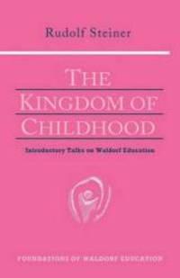 image of The Kingdom of Childhood : Introductory Talks on Waldorf Education