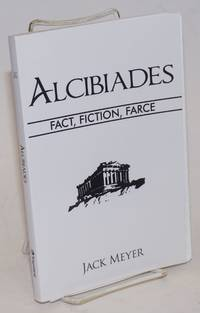 Alcibiades: Fact, Fiction, Farce