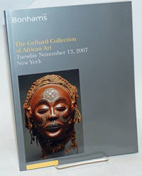 Bonhams 1793. The Gelbard Collection of African Art, Lots 2500-2616; Tuesday November 13, 2007 immediately following the 1pm auction of African and Oceanic Art, New York
