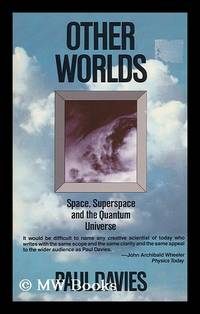 Other Worlds : a Portrait of Nature in Rebellion, Space, Superspace, and the Quantum Universe