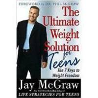 The Ultimate Weight Solution for Teens: The 7 Keys to Weight Freedom by Jay McGraw - 2003-01-01