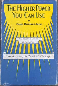 The Higher Power You Can Use (The Masters' Course of Instruction Text Book) by  Murdo Macdonald-Bayne - Hardcover - 7th impression - 1967 - from Chapter 1 Books and Biblio.com