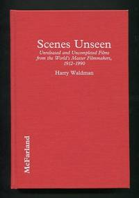 Scenes Unseen: Unreleased and Uncompleted Films from the World's Master  Filmmakers, 1912-1990