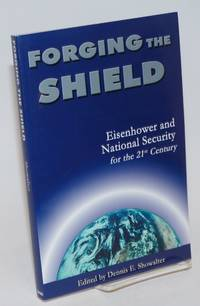 image of Forging the Shield; Eisenhower and National Security for the 21st Century