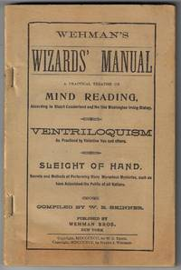 Wehman's Wizards' Manual, A Practical Treatise on Mind Reading, According to Stuart Cumberland and the late Washington Irving Bishop. Ventroquilism as Practiced by Valentine Vox and others. Sleight of Hand. Secrets of Performing Many Marvelous Mysteries, Such as have Astonished the Public of All Nations