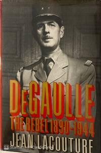 DE GAULLE THE REBEL 1890 1944