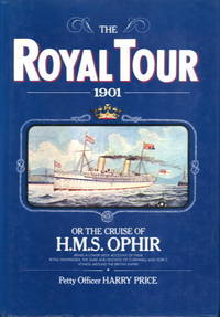 The Royal Tour 1901: or The Cruise of H.M.S. Ophir, Being a Lower Deck Account of Their Royal...