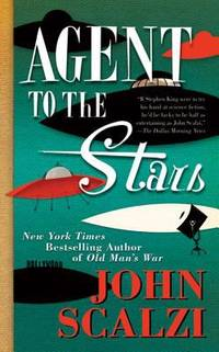 Agent to the Stars by Scalzi, John - 2010