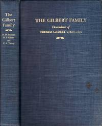 The Gilbert Family: Descendants of Thomas Gilbert, 1582(?)-1659, of Mt. Wollaston (Braintree), Windsor, and Wethersfield
