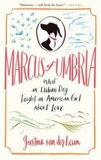 image of Marcus of Umbria : What an Italian Dog Taught an American Girl about Love
