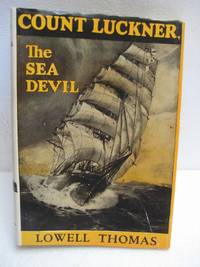 COUNT LUCKNER, THE SEA DEVIL by  Lowell Thomas - Hardcover - Reprint - 1927 - from HERB RIESSEN-RARE BOOKS and Biblio.com