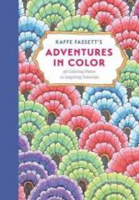 Kaffe Fassett's Adventures in Color (Adult Coloring Book): 36 Coloring Plates, 10...