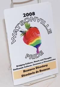 2008 Watsonville Pride: bridging cultures, hearts and thoughts, unificando culturas, corazones y piensamientos Resource directory/directorio de rcursos