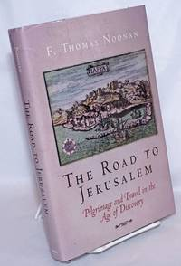 image of The Road to Jerusalem: Pilgrimage and Travel in the Age of Discovery