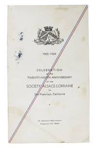 1905-1934. CELEBRATION Of The TWENTY-NINTH ANNIVERSARY Of The SOCIETY ALSCACE-LORRAINE Of SAN FRANCISCO, CALIFORNIA.; St. Germain Restaurant - February 10, 1934