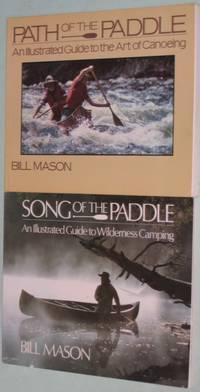 Path of the Paddle: An Illustrated Guide to the Art of Canoeing & (with) Song of the Paddle: An Illustrated Guide to Wilderness Camping   -(two books)-  -(two matching soft covers)-