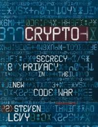 Crypto: Secrecy And Privacy in the New Code War