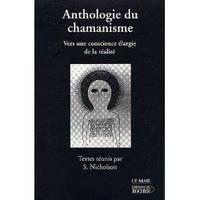 Anthologie du chamanisme. Vers une conscience élargie de la réalité