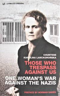 Those Who Trespass Against Us. One Woman\'s War Against the Nazis
