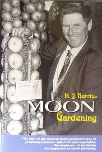R.J.Harris's Moon Gardening: The ABC of the Cornish Head Gardener's Moon-managed...