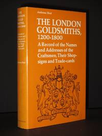 London Goldsmiths, 1200-1800: A Record of the Names and Addresses of the Craftsmen, Their Shop Signs and Trade Cards
