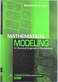 Mathematical Modeling, Volume 1: A Chemical Engineer's Perspective (Process Systems Engineering)
