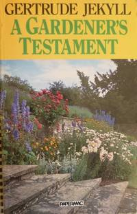 A Gardener's Testament : a selection of articles and notes by Gertude Jekyll.