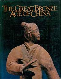 image of The Great Bronze Age of China; An Exhibition from the Republic of China